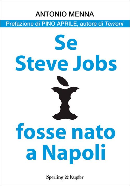 Se Steve Jobs fosse nato a Napoli / di Antonio Menna