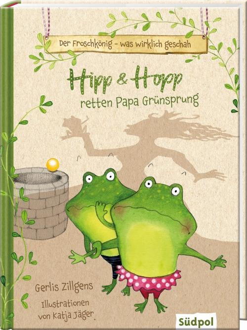 Hipp & Hopp retten Papa Grünsprung / Gerlis Zillgens und Katja Jäger (Der Froschkönig - was wirklich geschah ; 1)